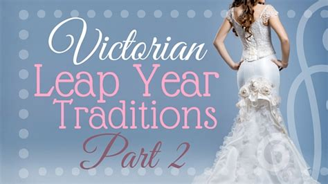 victorian leap year traditions part 2 kristin holt