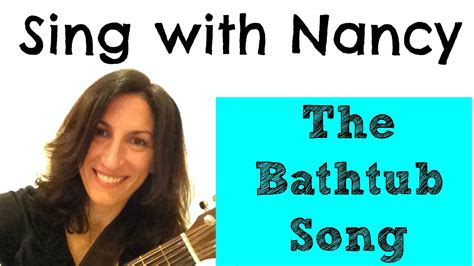 bathtub song sing quot the bathtub song quot with nancy youtube