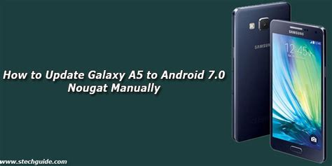 how to update android phone manually how to update galaxy a5 to android 7 0 nougat manually