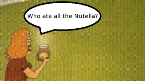 Who Ate This who ate all the nutella owned