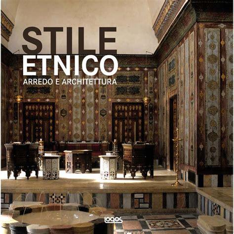 stile e arredo stile etnico arredo e architettura logos libri it