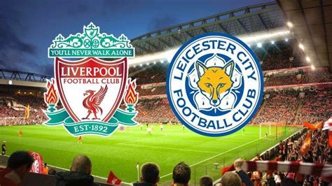 liverpool  leicester city match preview prediction