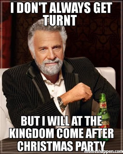 After Christmas Meme - i don t always get turnt but i will at the kingdom come