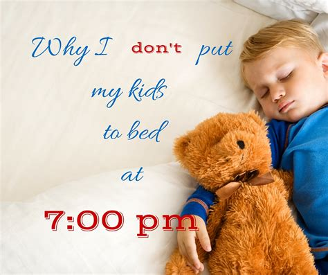 putting kids to bed bedtime routines why i don t put my kids to bed at 7pm