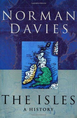 the isles a history by norman davies reviews discussion bookclubs lists