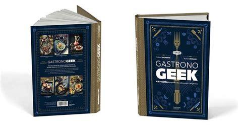 am駭agement cuisine en u gastronogeek un livre pour les cuisiniers geeks dans l
