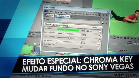 tutorial sony vegas chroma key tutorial sony vegas chroma key como trocar o fundo de