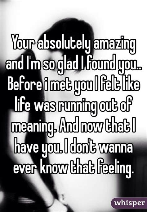 I Found You by Your Absolutely Amazing And I M So Glad I Found You