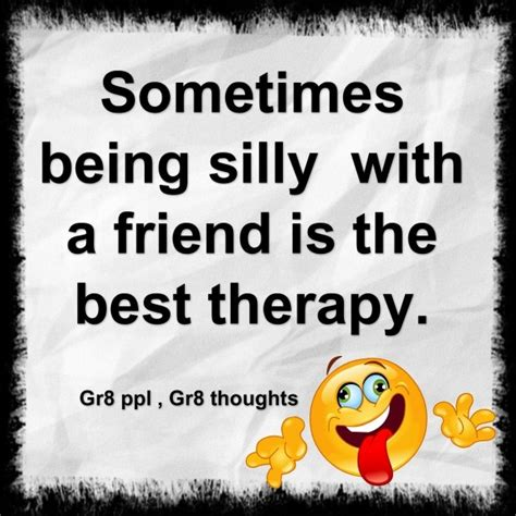 silly sayings being goofy quotes quotesgram