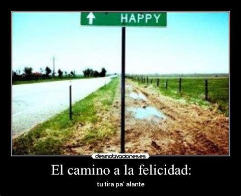 camino a la felicidad 8484453588 el camino a la felicidad desmotivaciones