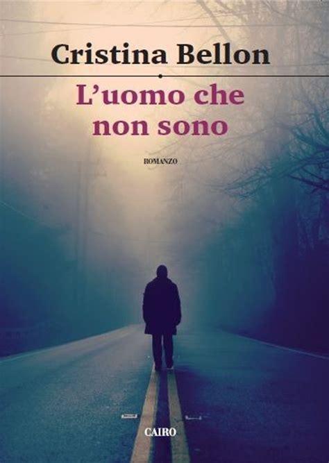 libro luomo che metteva in l uomo che non sono cristina bellon libro cairo publishing scrittori italiani ibs