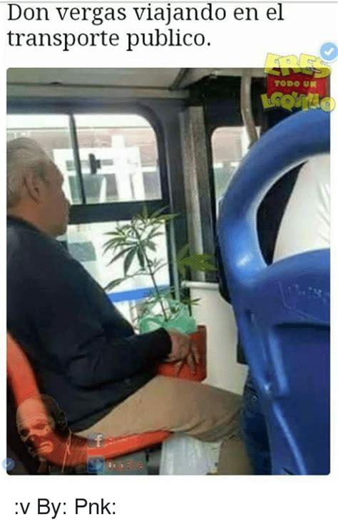 vergas paradas y cabezonas fotos don vergas viajando en el transporte publico todo un v by