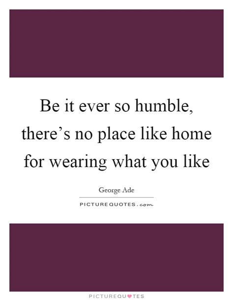 be it so humble there s no place like home for