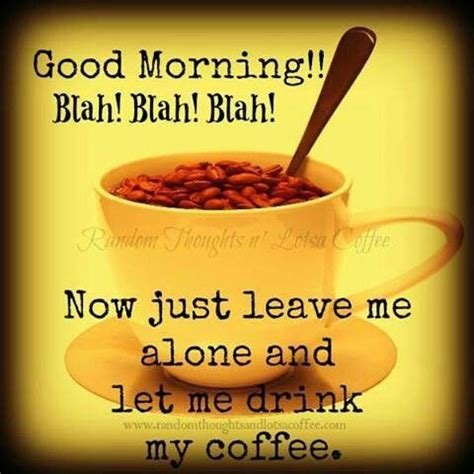 Sweater Morning Blah Now Leave Me Alone 17 Best Images About Coffee Time Quotes On