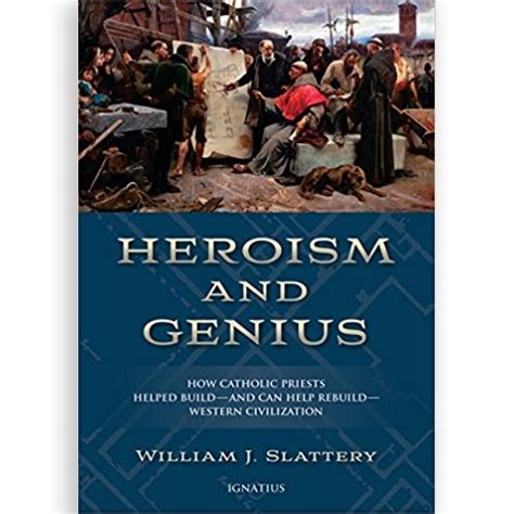 heroism and genius how catholic priests helped build and