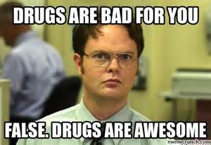 Drugs Are Bad Meme - drugs are bad for you