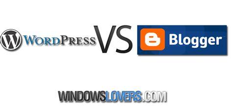 blogger vs wordpress for making money blogger vs wordpress choose the best blogging platform