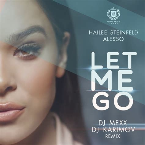 download mp3 let me go hailee hailee steinfeld alesso let me go dj mexx dj