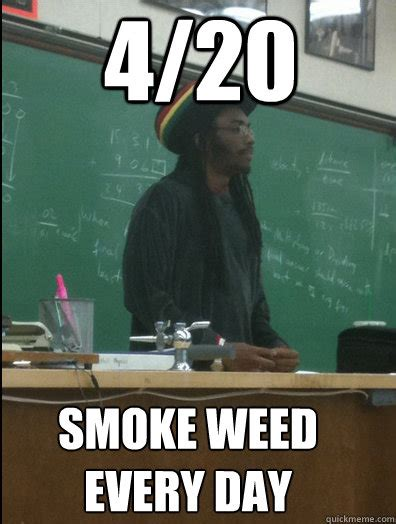 Smoke Weed Meme - 4 20 smoke weed every day rasta science teacher quickmeme