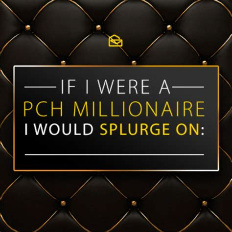 Pch Millionaire - what would you splurge on if you become the newest pch millionaire pch blog
