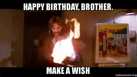 Happy Birthday Brother Meme - happy birthday brother make a wish make a meme