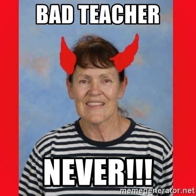 Teacher Meme Generator - bad teacher never mrs colette meme generator