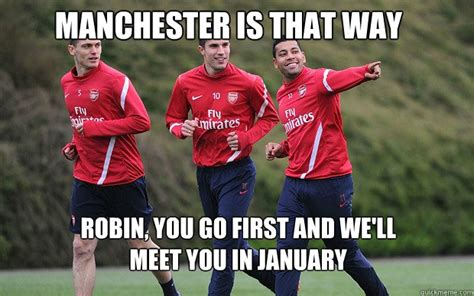 Arsenal Memes - manchester is that way robin you go first and we ll meet