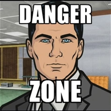 Danger Zone Meme - archer danger zone meme memes