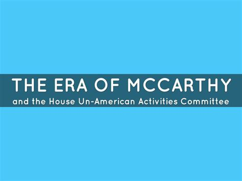 what did the house un american activities committee do the era of mccarthy by sophia russo