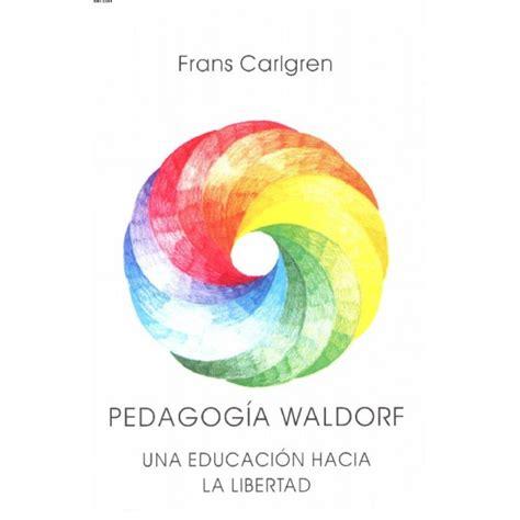 pedagogia waldorf una educacion pedagog 205 a waldorf una educaci 243 n hacia la libertad veobio