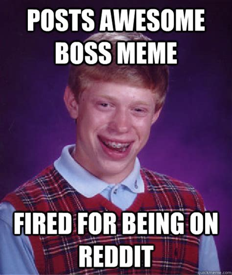 Supervisor Meme - posts awesome boss meme fired for being on reddit bad
