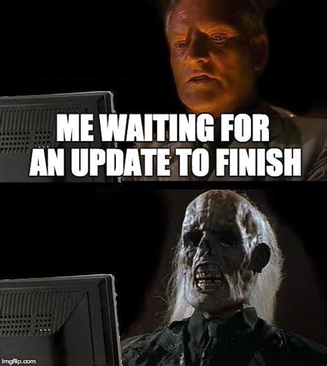 ill  wait  meme imgflip