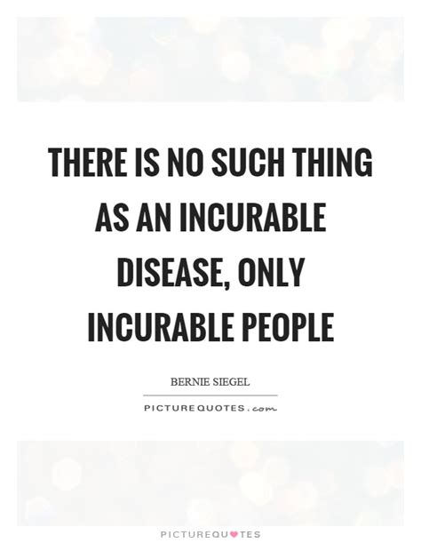 An Incurable by There Is No Such Thing As An Incurable Disease Only