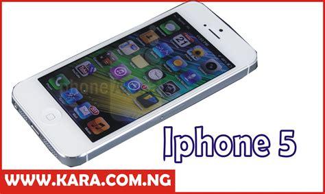 5 iphone price iphone 5 price and specifications in nigeria kara nigeria
