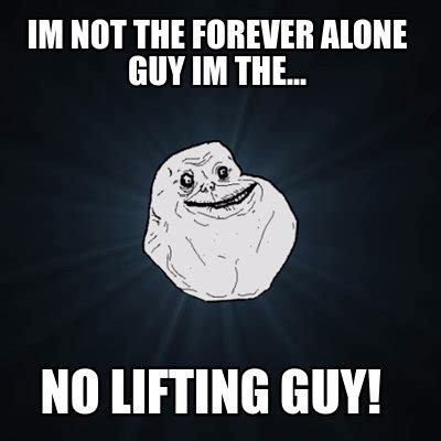 Forever Alone Meme Generator - meme creator im not the forever alone guy im the no