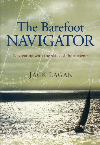 the barefoot navigator wayfinding with the skills of the ancients books the barefoot navigator from house inc at the