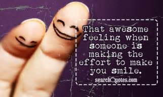 Awesome feeling when someone is making the effort to make you smile