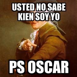 Oscar And Dehn Yo Treats by Meme Joseph Ducreux Usted No Sabe Kien Soy Yo Ps Oscar