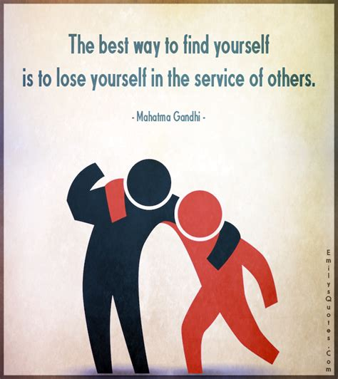 What Is The Best Way To Search For The Best Way To Find Yourself Is To Lose Yourself In The Service Of Others Popular