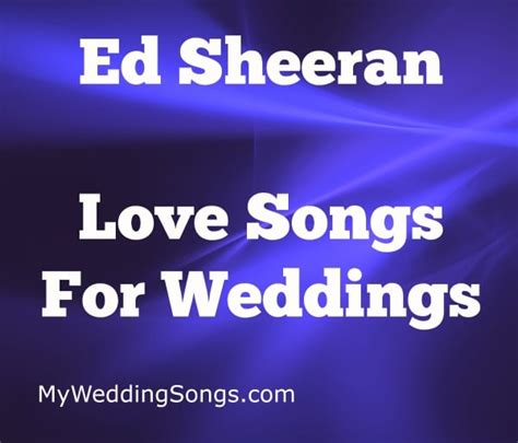 ed sheeran wedding song best ed sheeran love songs to put on your wedding playlist