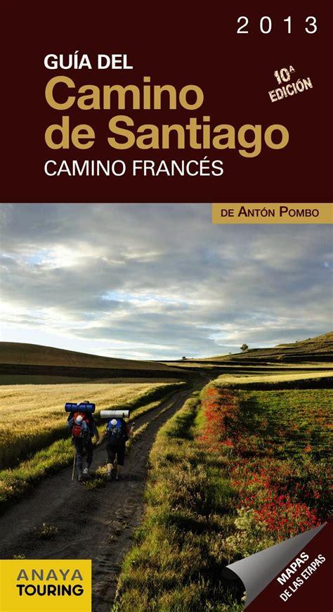 libro el camino de los guia del camino de santiago 2013 camino frances anton pombo rodriguez comprar el libro