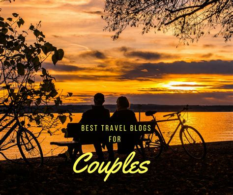 travel blogs best the best travel blogs for couples to follow in 2017
