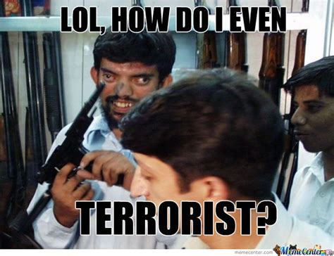 How To Create Funny Memes - 40 most ever funniest terrorist pictures and images