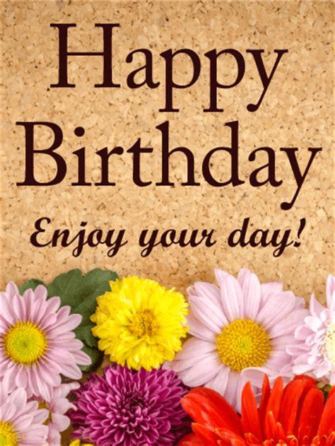 Enjoy Birthday Quotes Enjoy Your Day Happy Birthday Card Birthday Greeting