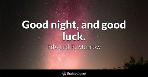 good night  good luck edward  murrow brainyquote