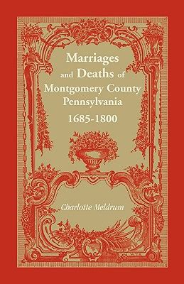 Montgomery County Pa Birth Records Marriages And Deaths Of Montgomery County Pennsylvania 1685 1800 Book By D