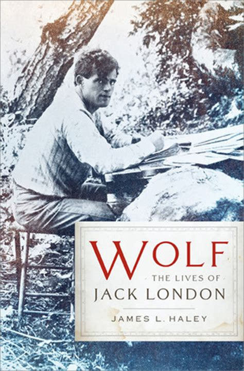 themes of jack london s books wolf the lives of jack london by james l haley