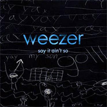 say it aint so weezer say it ain t so lyrics genius lyrics