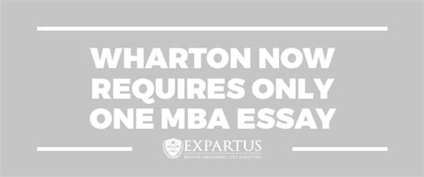 Whartone 1 Year Mba by Expartus Conuslting Wharton Now Requires Only One Mba Essay