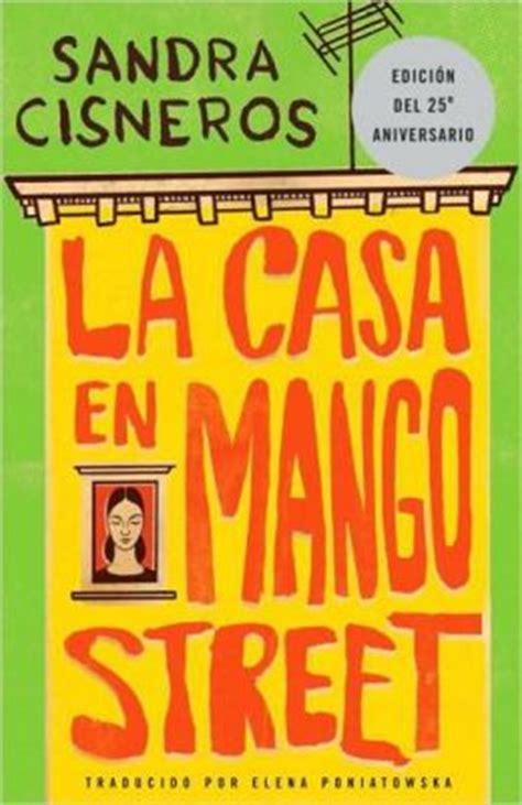 the house on mango street la casa en mango street the house on mango street by sandra cisneros 9780679755265